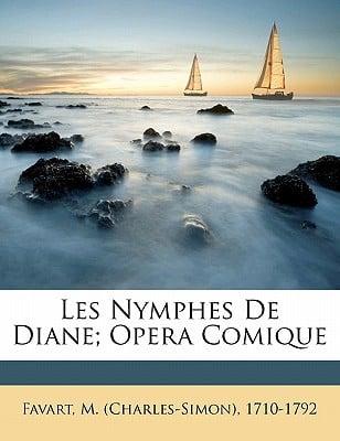 Les Nymphes de Diane; Opera Comique book written by FAVART, M. CHARLES- , Favart, M. (Charles-Simon) 1710-1792