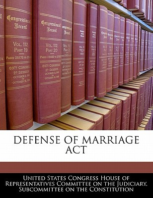 Defense of Marriage ACT written by United States Congress House of Represen