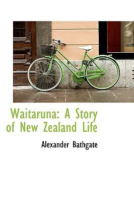 Waitaruna: A Story of New Zealand Life book written by Bathgate, Alexander