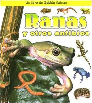Ranas y otros anfibios book written by Bobbie Kalman