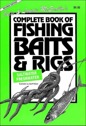 Julie and Laurie McEnally's Complete Book of Fishing Baits & Rigs book written by Julie McEnally