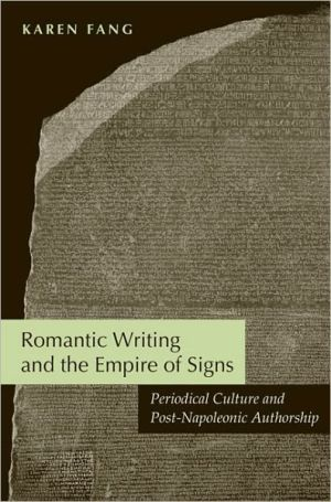 Romantic Writing and the Empire of Signs: Periodical Culture and Post-Napoleonic Authorship book written by Karen Fang