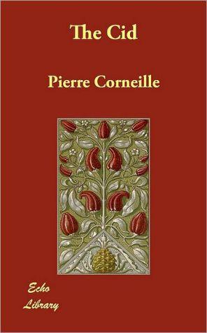 The Cid book written by Pierre Corneille