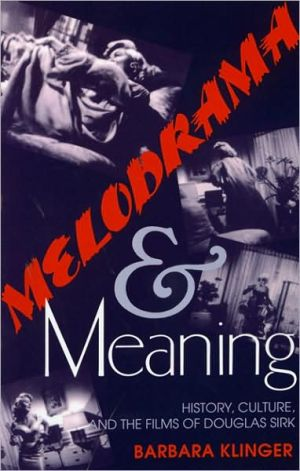 Melodrama And Meaning book written by Barbara Klinger