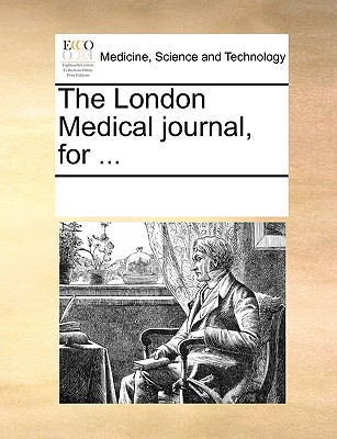 The London Medical Journal, for ... written by Multiple Contributors, See Notes