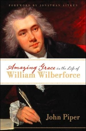 Amazing Grace in the Life of William Wilberforce book written by John Piper