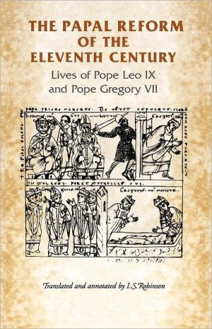 Papal Reform of the Eleventh Century: Lives of Pope Leo IX and Pope Gregory VII book written by Ian Robinson