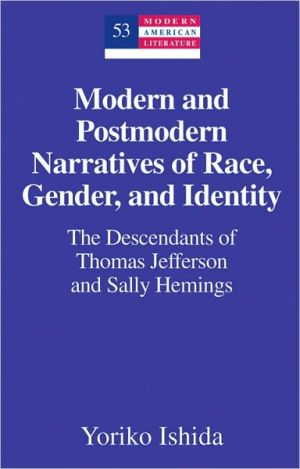 Modern and Postmodern Narratives of Race, Gender, and Identity: The Descendants of Thomas Jefferson and Sally Hemings book written by Yoriko Ishida