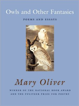 Owls and Other Fantasies: Poems and Essays book written by Mary Oliver