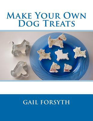 Make Your Own Dog Treats book written by Gail Forsyth