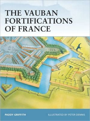 The Vauban Fortifications of France book written by Paddy Griffith