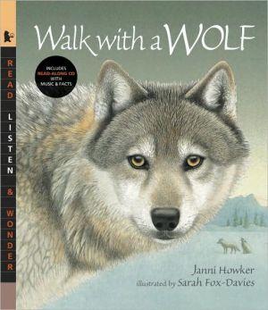 Walk with a Wolf: Read, Listen and Wonder book written by Janni Howker