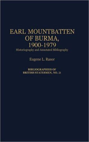 Earl Mountbatten of Burma, 1900-1979: Historiography and Annotated Bibliography book written by Eugene L. Rasor