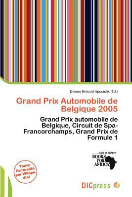 Grand Prix Automobile de Belgique 2005 written by Dismas Reinald Apostolis