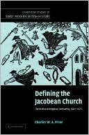 Defining the Jacobean Church: The Politics of Religious Controversy, 1603-1625 book written by Charles W. a. Prior