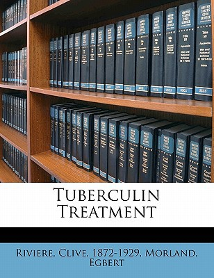Tuberculin Treatment book written by , RIVIERE , 1872-1929, Riviere Clive , Egbert, Morland