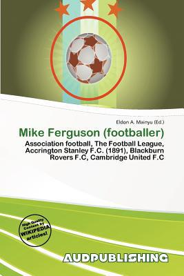 Mike Ferguson (Footballer) written by Eldon A. Mainyu