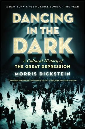 Dancing in the Dark: A Cultural History of the Great Depression book written by Morris Dickstein