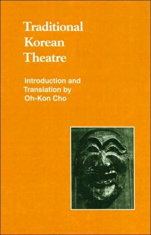 Traditional Korean Theatre (Studies in Korean Religions and Culture Series, Volume 2) book written by Oh-Kon Cho