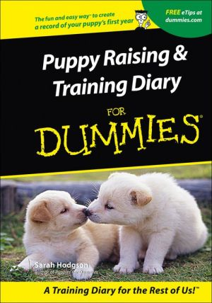 Puppies Raising and Training Diary for Dummies book written by Sarah Hodgson