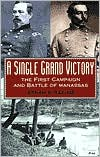 A Single Grand Victory: The First Campaign and Battle of Manassas book written by Ethan S. Rafuse