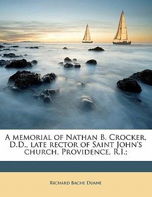 A Memorial of Nathan B. Crocker, D.D., Late Rector of Saint John's Church, Providence, R.I.; book written by Duane, Richard Bache