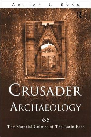 Crusader Archaeology book written by Boas, Adrian J.