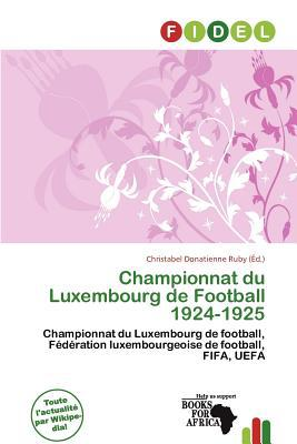 Championnat Du Luxembourg de Football 1924-1925 written by Christabel Donatienne Ruby