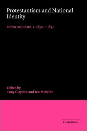 Protestantism and National Identity: Britain and Ireland, C. 1650-C. 1850 book written by Tony Claydon