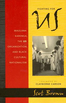Fighting for Us: Maulana Karenga, the US Organization, and Black Cultural Nationalism book written by Scot Brown