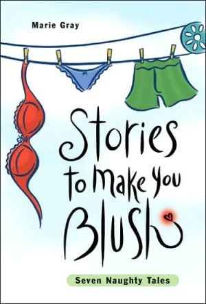 Stories to Make You Blush book written by Marie Gray