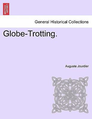 Globe-Trotting. book written by Auguste Jourdier , Jourdier, Auguste