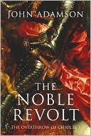 The Noble Revolt: The Overthrow of Charles I book written by John Adamson