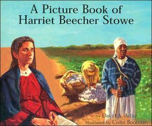 A Picture Book of Harriet Beecher Stowe book written by David A. Adler
