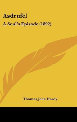 Asdrufel: A Soul's Episode (1892) book written by Hardy, Thomas John
