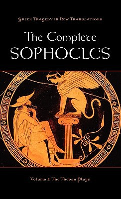 The Complete Sophocles: Volume I: The Theban Plays book written by Peter Burian