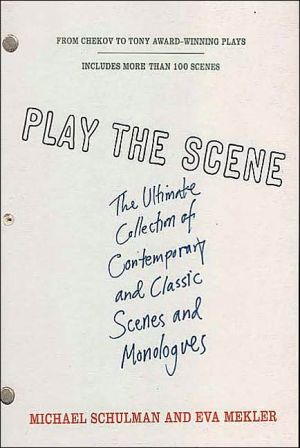 Play the Scene: The Ultimate Collection of Contemporary and Classic Scenes and Monologues book written by Michael Schulman