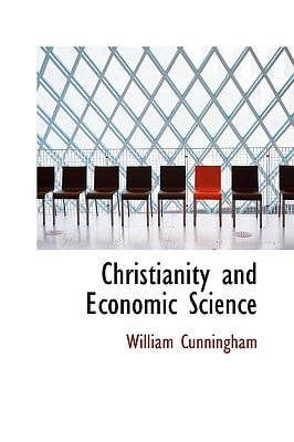 Christianity and Economic Science written by William Cunningham