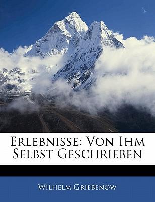 Erlebnisse: Von Ihm Selbst Geschrieben book written by Griebenow, Wilhelm