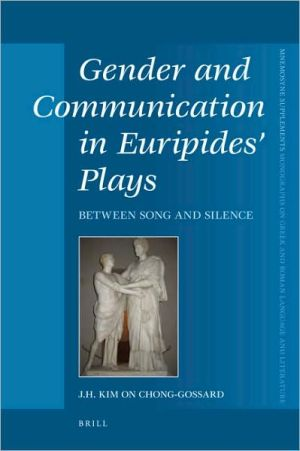 Gender and Communication in Euripides' Plays: Between Song and Silence, Vol. 296 book written by J.H. Kim On Chong-Gossard