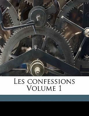 Les Confessions Volume 1 book written by , ROUSSEAU , 1712-1778, Rousseau Jean