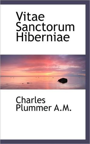 Vitae Sanctorum Hiberniae book written by Charles Plummer
