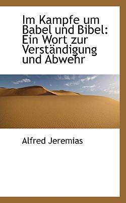 Im Kampfe Um Babel Und Bibel: Ein Wort Zur Verst Ndigung Und Abwehr book written by Jeremias, Alfred