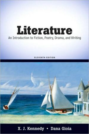 Literature: An Introduction to Fiction, Poetry, Drama, and Writing written by X. J. Kennedy