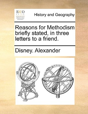 Reasons for Methodism Briefly Stated, in Three Letters to a Friend. book written by Alexander, Disney