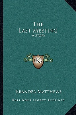 The Last Meeting the Last Meeting: A Story a Story written by Matthews, Brander