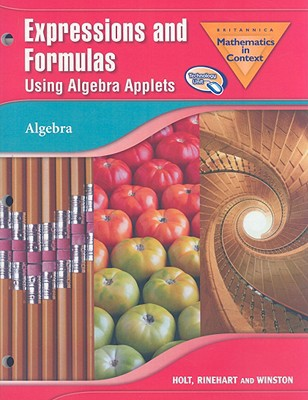 Brittanica Mathematics in Context: Expressions and Formulas Using Algebra Applets written by Holt Rinehart & Winston