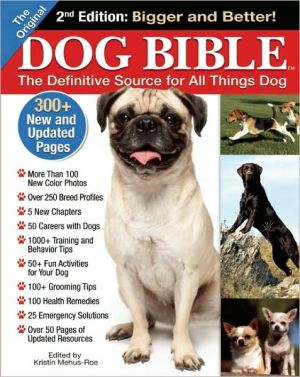The Original Dog Bible: The Definitive Source for All Things Dog, 2nd Edition written by Kristin Mehus-Roe
