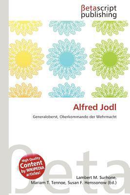 Alfred Jodl written by Surhone, Lambert M. , Tennoe, Mariam T. , Henssonow, Susan F.