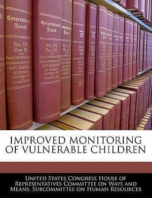 Improved Monitoring of Vulnerable Children written by United States Congress House of Represen